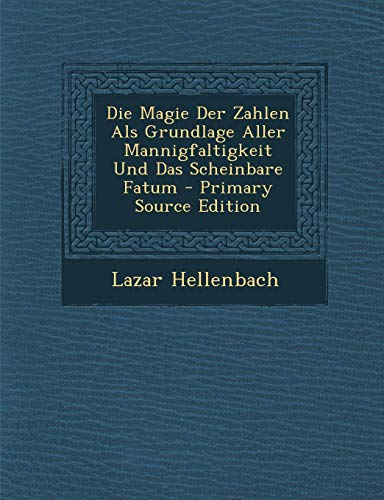 9781293519387: Die Magie Der Zahlen ALS Grundlage Aller Mannigfaltigkeit Und Das Scheinbare Fatum - Primary Source Edition