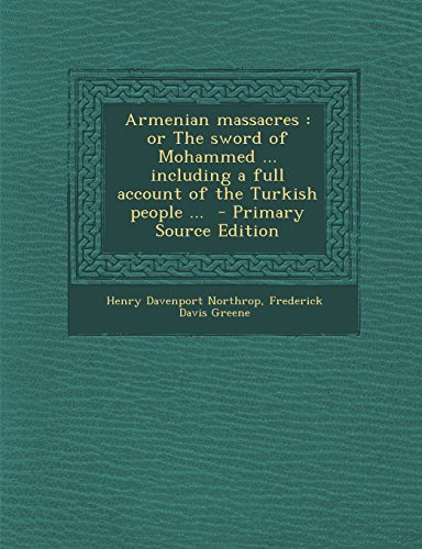 9781293519653: Armenian massacres: or The sword of Mohammed ... including a full account of the Turkish people ...