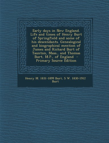 9781293519936: Early days in New England. Life and times of Henry Burt of Springfield and some of his descendants. Genealogical and biographical mention of James and ... Mass., and Thomas Burt, M.P., of England