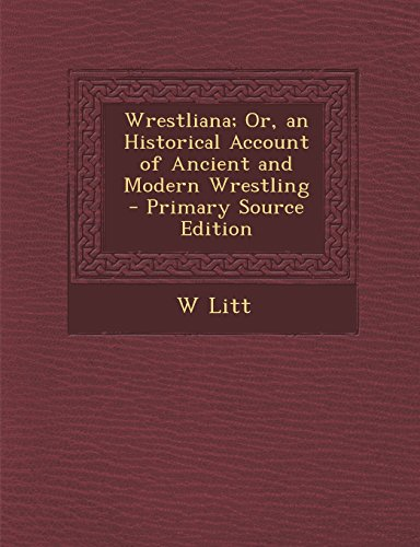 9781293520567: Wrestliana; Or, an Historical Account of Ancient and Modern Wrestling - Primary Source Edition