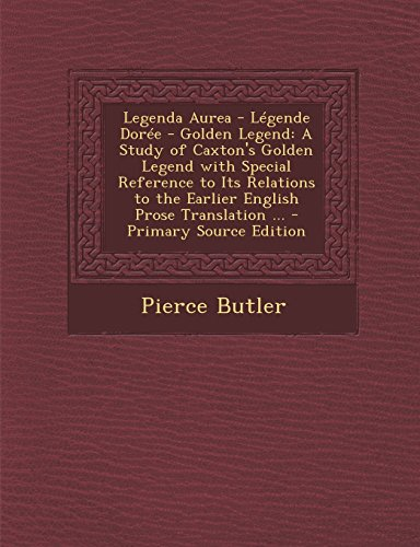 9781293522622: Legenda Aurea - Legende Doree - Golden Legend: A Study of Caxton's Golden Legend with Special Reference to Its Relations to the Earlier English Prose