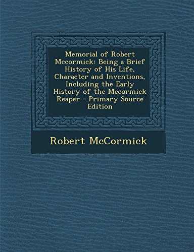 9781293523452: Memorial of Robert Mccormick: Being a Brief History of His Life, Character and Inventions, Including the Early History of the Mccormick Reaper