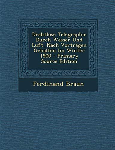 9781293528693: Drahtlose Telegraphie Durch Wasser Und Luft. Nach Vorträgen Gehalten Im Winter 1900