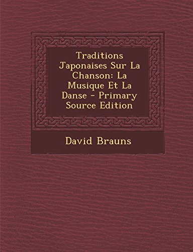 9781293533239: Traditions Japonaises Sur La Chanson: La Musique Et La Danse - Primary Source Edition (French Edition)
