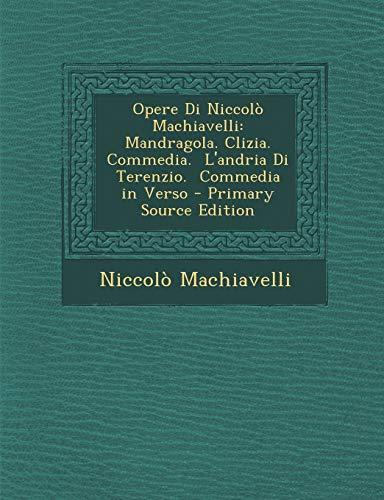 9781293538319: Opere Di Niccolò Machiavelli: Mandragola. Clizia. Commedia. L'andria Di Terenzio. Commedia in Verso (Italian Edition)