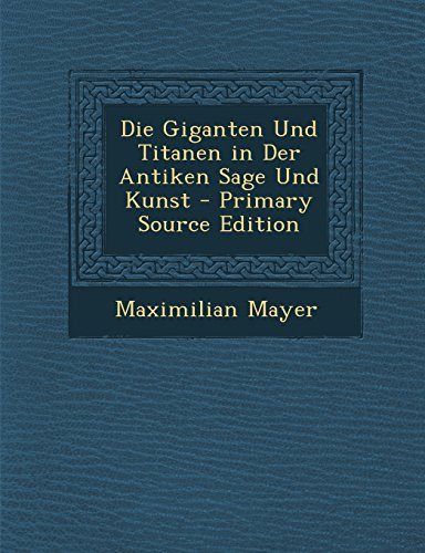 9781293540381: Die Giganten Und Titanen in Der Antiken Sage Und Kunst - Primary Source Edition
