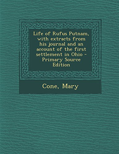 9781293544556: Life of Rufus Putnam, with extracts from his journal and an account of the first settlement in Ohio