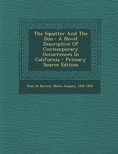 9781293546062: The Squatter and the Don: A Novel Descriptive of Contemporary Occurrences in California - Primary Source Edition