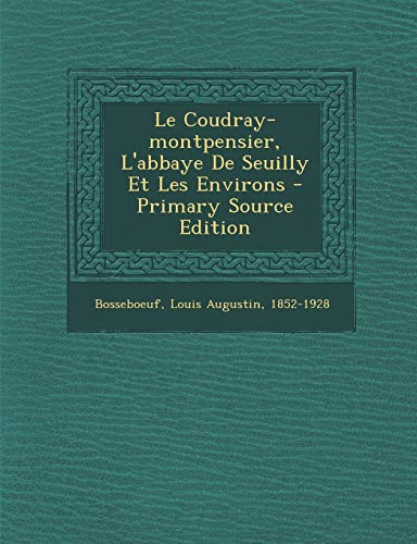 9781293549629: Le Coudray-Montpensier, L'Abbaye de Seuilly Et Les Environs - Primary Source Edition (French Edition)