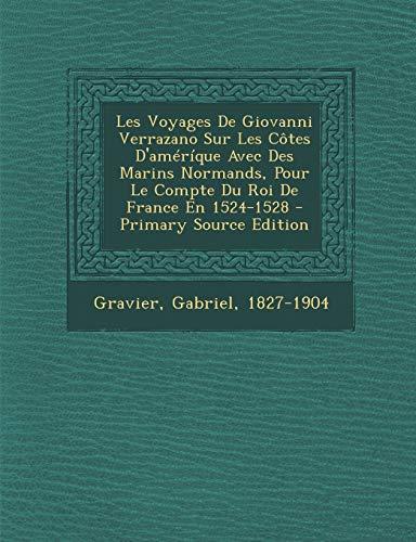 9781293550694: Les Voyages De Giovanni Verrazano Sur Les Côtes D'améríque Avec Des Marins Normands, Pour Le Compte Du Roi De France En 1524-1528 (French Edition)