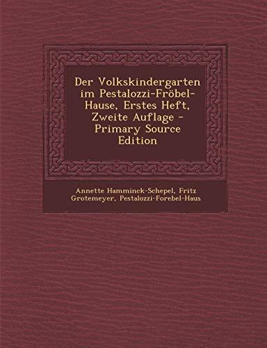 9781293550885: Der Volkskindergarten Im Pestalozzi-Frobel-Hause, Erstes Heft, Zweite Auflage - Primary Source Edition