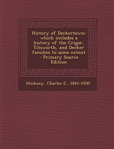 9781293560143: History of Deckertown; Which Includes a History of the Crigar, Titsworth, and Decker Families to Some Extent - Primary Source Edition