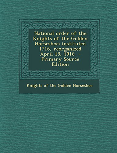 9781293560204: National Order of the Knights of the Golden Horseshoe; Instituted 1716, Reorganized April 15, 1916 - Primary Source Edition