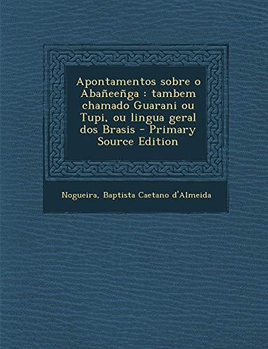 9781293566763: Apontamentos Sobre O Abaneenga: Tambem Chamado Guarani Ou Tupi, Ou Lingua Geral DOS Brasis - Primary Source Edition (Portuguese Edition)