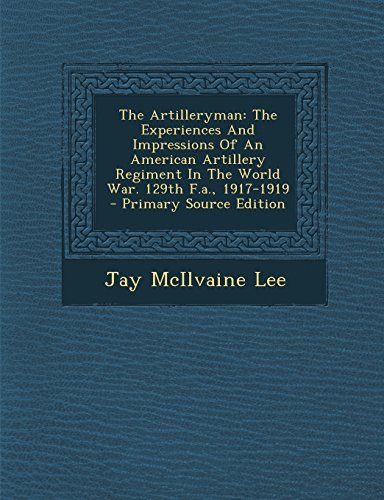 9781293568026: The Artilleryman: The Experiences And Impressions Of An American Artillery Regiment In The World War. 129th F.a., 1917-1919