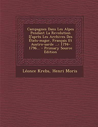9781293568330: Campagnes Dans Les Alpes Pendant La Revolution D'Apres Les Archives Des Etats-Major, Francais Et Austro-Sarde ...: 1794-1796...