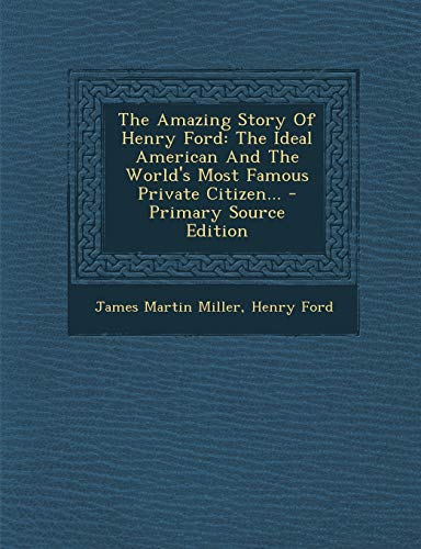 9781293571323: The Amazing Story of Henry Ford: The Ideal American and the World's Most Famous Private Citizen. - Primary Source Edition