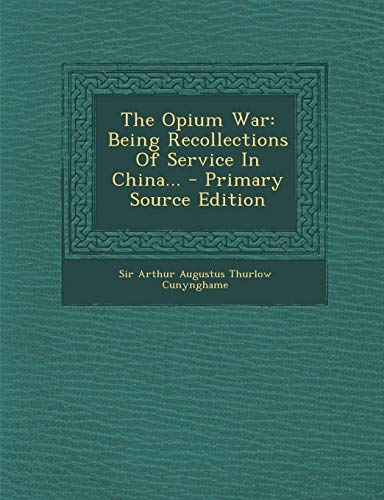 9781293572306: The Opium War: Being Recollections of Service in China... - Primary Source Edition