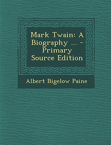 9781293575000: Mark Twain: A Biography ... - Primary Source Edition