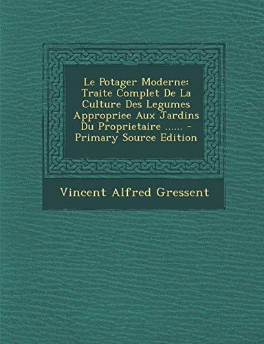 9781293575048: Le Potager Moderne: Traite Complet De La Culture Des Legumes Appropriee Aux Jardins Du Proprietaire ...... (French Edition)