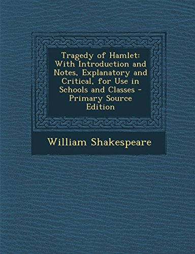 9781293580806: Tragedy of Hamlet: With Introduction and Notes, Explanatory and Critical, for Use in Schools and Classes - Primary Source Edition