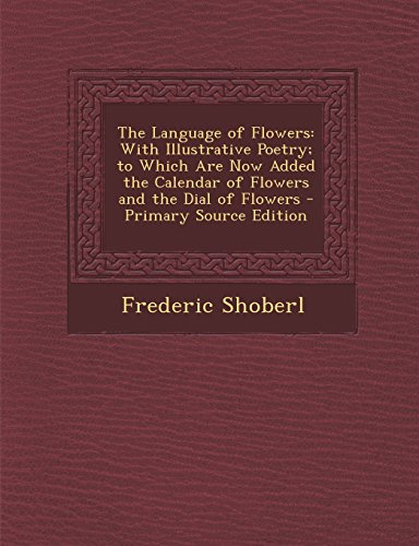 9781293592762: The Language of Flowers: With Illustrative Poetry; to Which Are Now Added the Calendar of Flowers and the Dial of Flowers