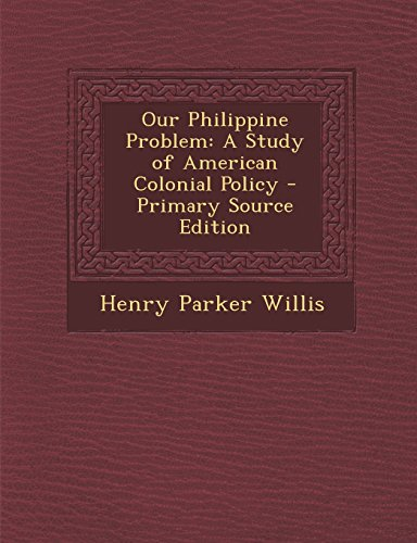 9781293593455: Our Philippine Problem: A Study of American Colonial Policy