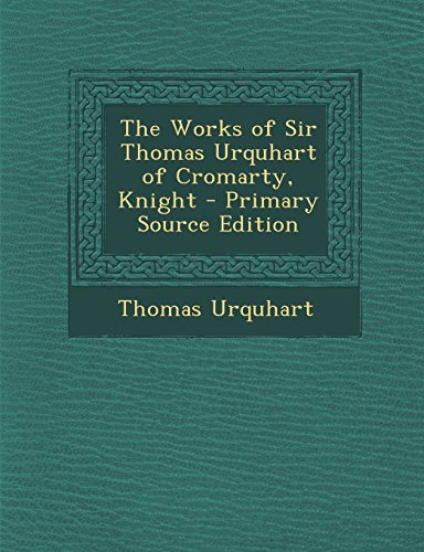 9781293596975: The Works of Sir Thomas Urquhart of Cromarty, Knight