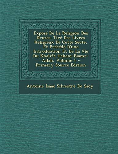 9781293602096: Expose de La Religion Des Druzes: Tire Des Livres Religieux de Cette Secte, Et Precede D'Une Introduction Et de La Vie Du Khalife Hakem-Biamr-Allah, Volume 1