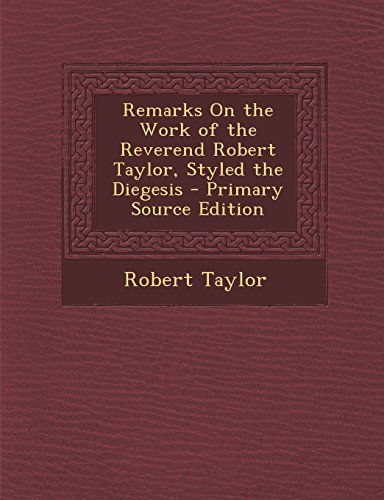 9781293602614: Remarks On the Work of the Reverend Robert Taylor, Styled the Diegesis