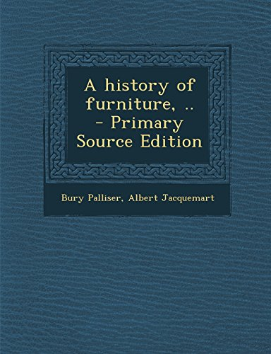 9781293604182: A History of Furniture, .. - Primary Source Edition
