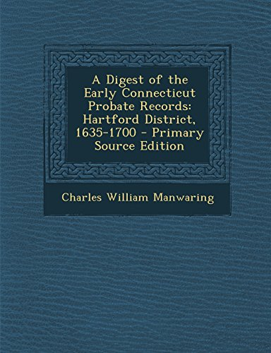 9781293605127: A Digest of the Early Connecticut Probate Records: Hartford District, 1635-1700 - Primary Source Edition