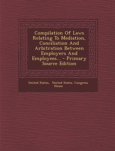 9781293617434: Compilation Of Laws Relating To Mediation, Conciliation And Arbitration Between Employers And Employees...
