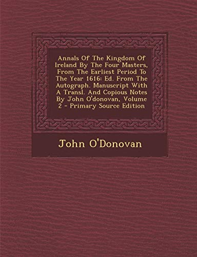 9781293618028: Annals of the Kingdom of Ireland by the Four Masters, from the Earliest Period to the Year 1616: Ed. from the Autograph. Manuscript with a Transl. and