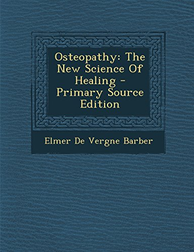 9781293618066: Osteopathy: The New Science of Healing - Primary Source Edition