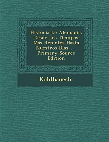 9781293618806: Historia de Alemania: Desde Los Tiempos Mas Remotos Hasta Nuestros Dias... - Primary Source Edition