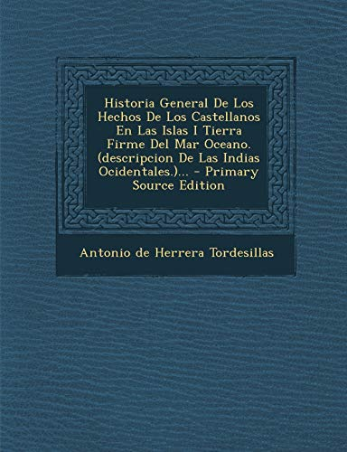 9781293619728: Historia General de Los Hechos de Los Castellanos En Las Islas I Tierra Firme del Mar Oceano. (Descripcion de Las Indias Ocidentales.)... - Primary So