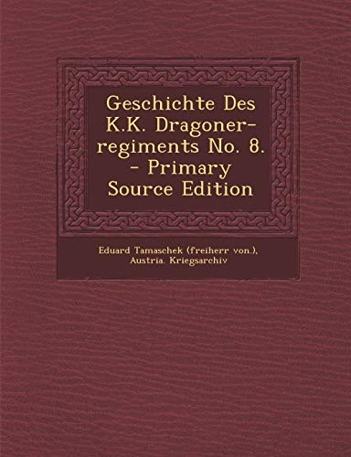 9781293619810: Geschichte Des K.K. Dragoner-regiments No. 8. (German Edition)