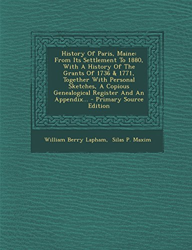 9781293620120: History Of Paris, Maine: From Its Settlement To 1880, With A History Of The Grants Of 1736 & 1771, Together With Personal Sketches, A Copious Genealogical Register And An Appendix...