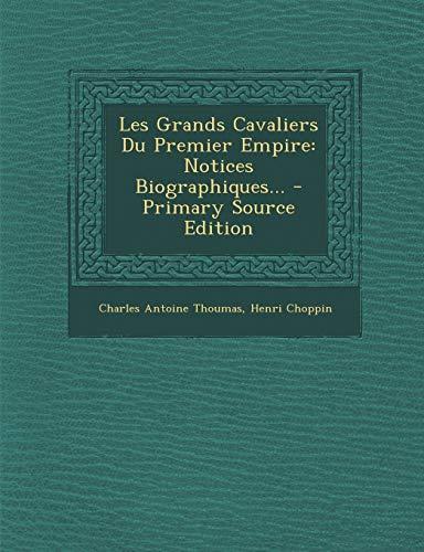 9781293620564: Les Grands Cavaliers Du Premier Empire: Notices Biographiques... - Primary Source Edition