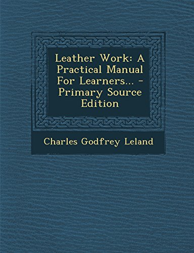 9781293620946: Leather Work: A Practical Manual for Learners. - Primary Source Edition