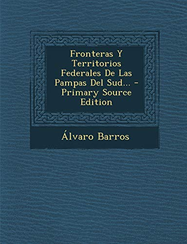 9781293621288: Fronteras y Territorios Federales de Las Pampas del Sud... - Primary Source Edition (Spanish Edition)