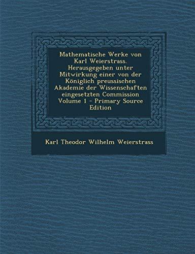 9781293623121: Mathematische Werke Von Karl Weierstrass. Herausgegeben Unter Mitwirkung Einer Von Der Koniglich Preussischen Akademie Der Wissenschaften Eingesetzten (German Edition)