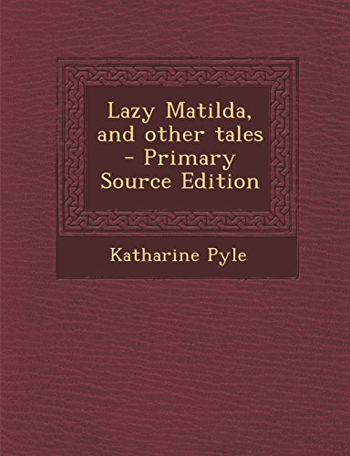 9781293625903: Lazy Matilda, and Other Tales - Primary Source Edition