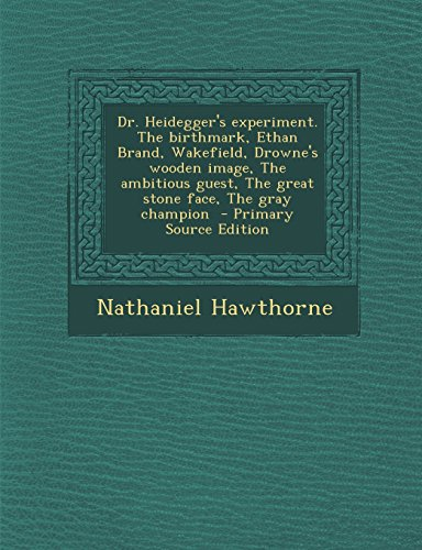 9781293626825: Dr. Heidegger's Experiment. the Birthmark, Ethan Brand, Wakefield, Drowne's Wooden Image, the Ambitious Guest, the Great Stone Face, the Gray Champion