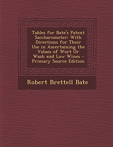 9781293631591: Tables for Bate's Patent Saccharometer: With Directions for Their Use in Ascertaining the Values of Wort Or Wash and Low Wines