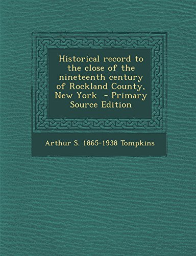 9781293634493: Historical record to the close of the nineteenth century of Rockland County, New York