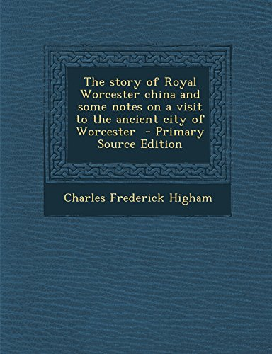 9781293637173: The story of Royal Worcester china and some notes on a visit to the ancient city of Worcester