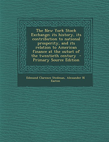 9781293637739: The New York Stock Exchange; its history, its contribution to national prosperity, and its relation to American finance at the outset of the twentieth century