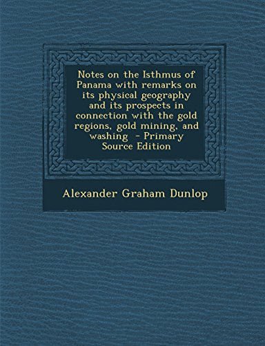 9781293639405: Notes on the Isthmus of Panama with Remarks on Its Physical Geography and Its Prospects in Connection with the Gold Regions, Gold Mining, and Washing